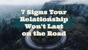 7 Sign Your Relationship Won't Last On The Road